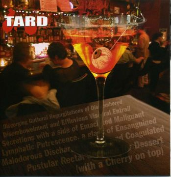 Tard - Disgorging Guttural Regurgitations of Dismembered Disembowelment and Effluvious Visceral Entrail Secretions with a Side of Emaciated Malignant Lymphatic Putrescence, a Glass of Ensanguined...