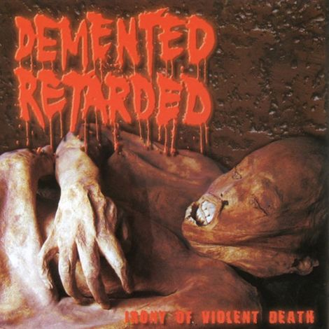 Demented Retarded - Irony of Violent Death