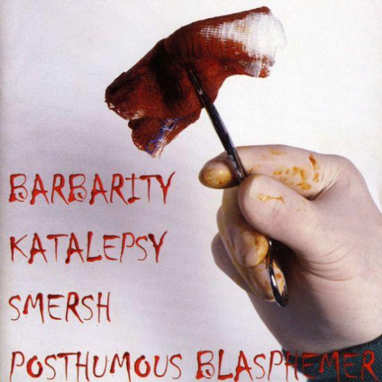 Barbarity / Posthumous Blasphemer / Katalepsy - Barbarity / Katalepsy / Smersh / Posthumous Blasphemer