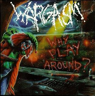 Wargasm - Why Play Around?