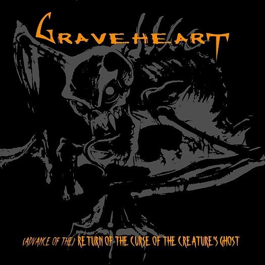 Graveheart - (Advance of The) Return of the Curse of the Creature's Ghost