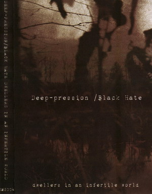 Deep-pression / Black Hate - Dwellers in an Infertile World