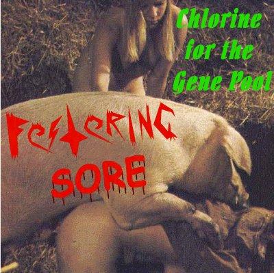 Festering Sore - Chlorine for the Gene Pool