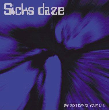 Sicks Daze - My Best Day of Your Life