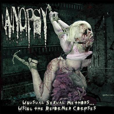 Anopsy - Unusual Sexual Methods...Using the Deformed Corpses