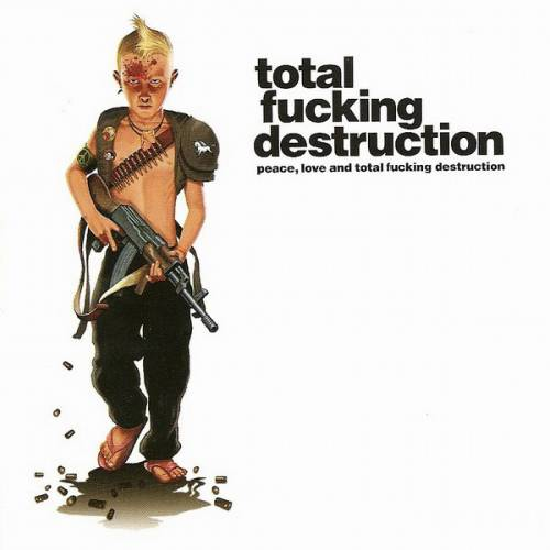 Total Fucking Destruction - Peace, Love, and Total Fucking Destruction