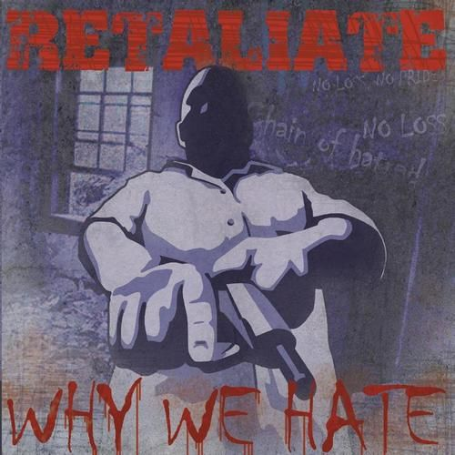 Retaliate - Why We Hate