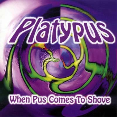 Platypus - When Pus Comes to Shove