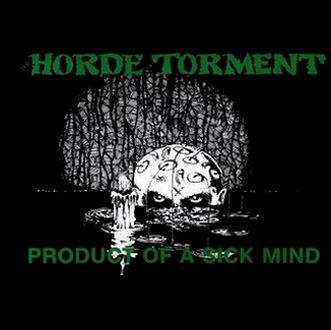 The Horde of Torment - Product of a Sick Mind