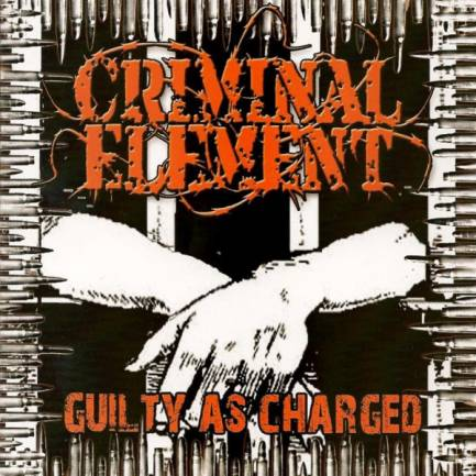 Criminal Element - Guilty as Charged
