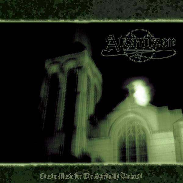 Atomizer - Caustic Music for the Spiritually Bankrupt