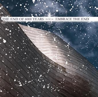 The End of Six Thousand Years - The End of 6000 Years / Embrace the End