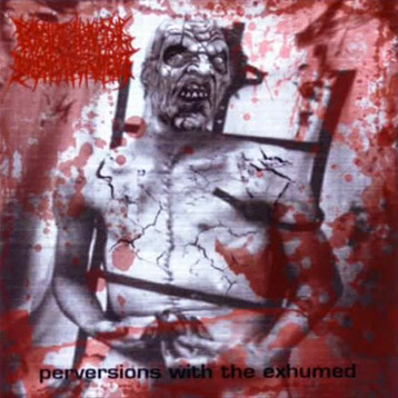 Psychotic Homicidal Dismemberment - Perversions with the Exhumed