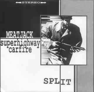 Meatjack - Meatjack / Superhighway Carfire