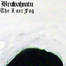 Brulvahnatu - The Last Fog