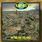 Planet Hate - Mother Are You Mad?