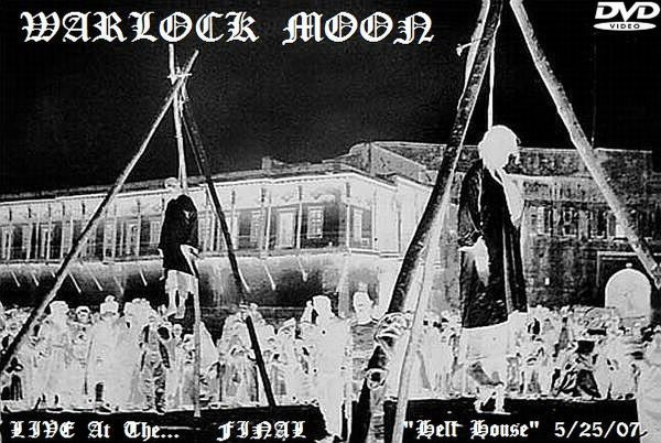 """Warlock Moon - LIVE at the...Final """"Hell House"""" 5/25/07"""