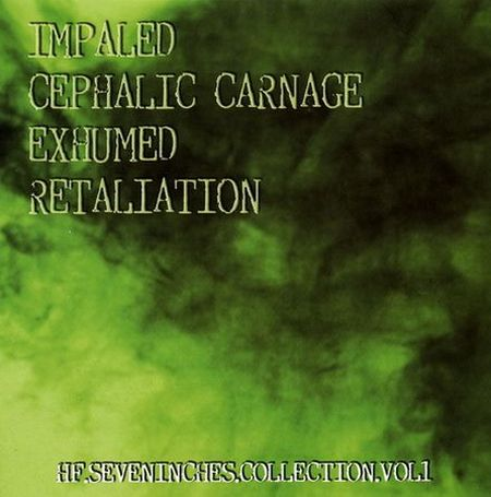 Exhumed / Cephalic Carnage / Impaled / Retaliation - HF Seveninches Collection Vol. 1