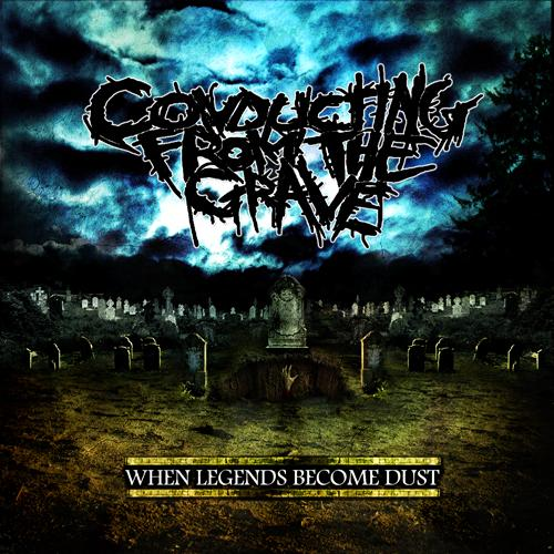 Conducting from the Grave - When Legends Become Dust