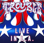 Trouble - Live in L.A.