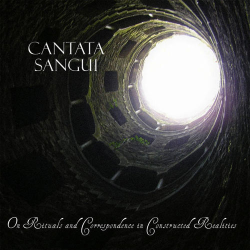 Cantata Sangui - On Rituals and Correspondence in Constructed Realities