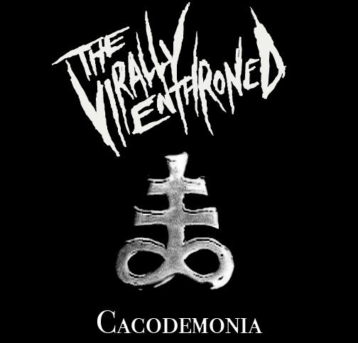The Virally Enthroned - Cacodemonia