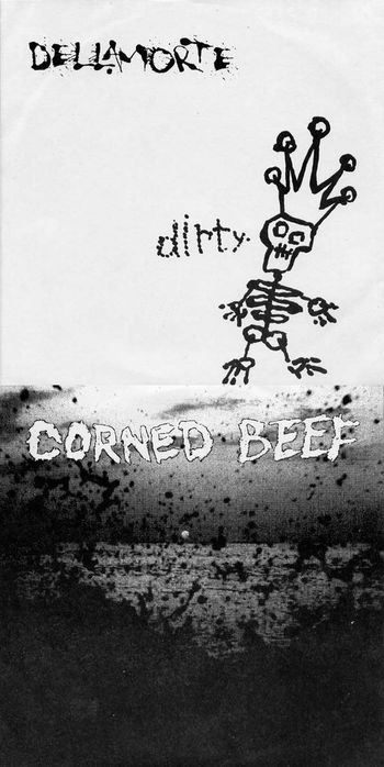 Dellamorte - Dirty / Corned Beef