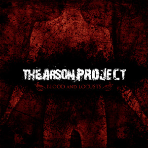 The Arson Project - Blood and Locusts