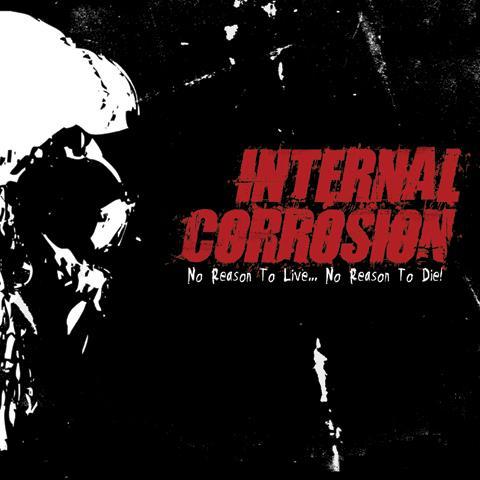 Internal Corrosion - No Reason to Live...No Reason to Die