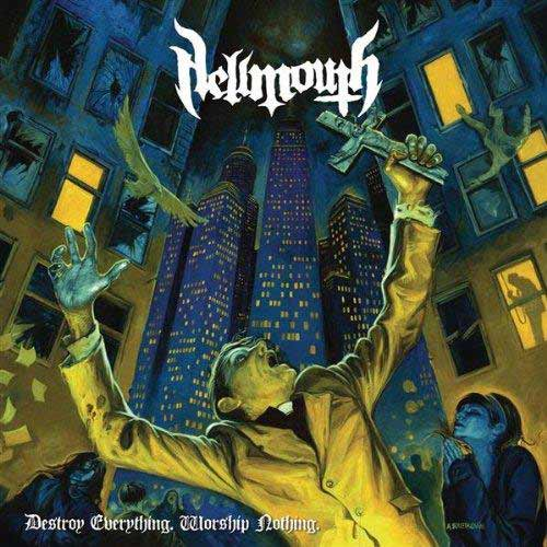 Hellmouth - Destroy Everything, Worship Nothing