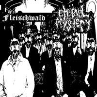 Eternal Mystery / Fleischwald - Fleischwald / Eternal Mystery