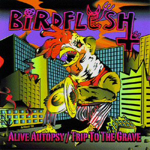 Birdflesh - Alive Autopsy / Trip to the Grave