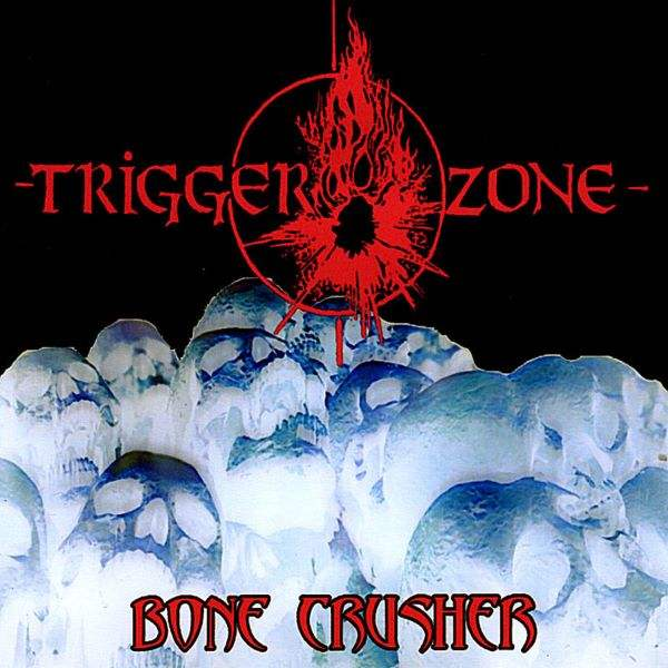 Trigger Zone - Bone Crusher