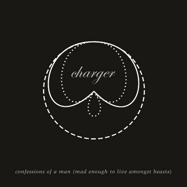Charger - Confessions of a Man (Mad Enough to Live Among Beasts)