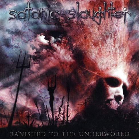 Satanic Slaughter - Banished to the Underworld