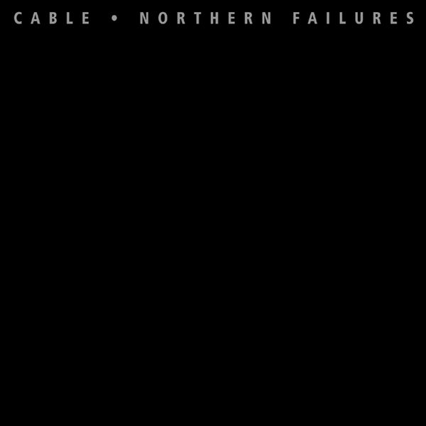 Cable - Northern Failures