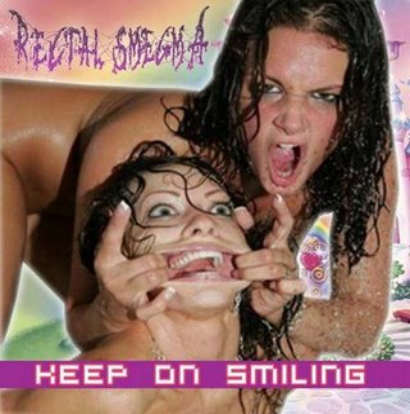 Rectal Smegma - Keep On Smiling