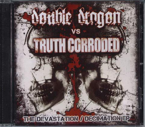Truth Corroded / Double Dragon - The Devastation / Decimation EP