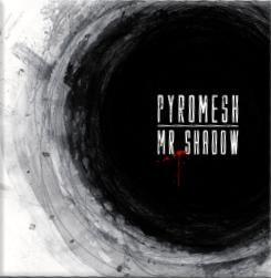 Pyromesh - 'Mr. Shadow'