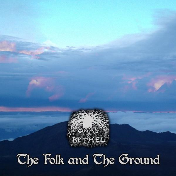 Oaks of Bethel - The Folk and the Ground