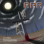 P.P.P. - Under Tombstone