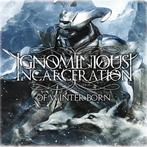 Ignominious Incarceration - Of Winter Born