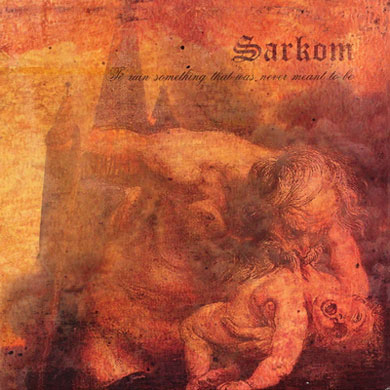 Sarkom - To Ruin Something That Was Never Meant to Be