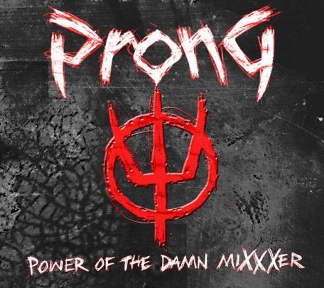 Prong - Power of the Damn Mixxxer