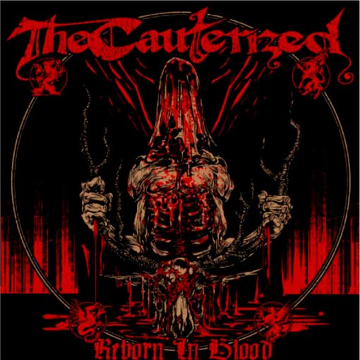 The Cauterized - Reborn in Blood