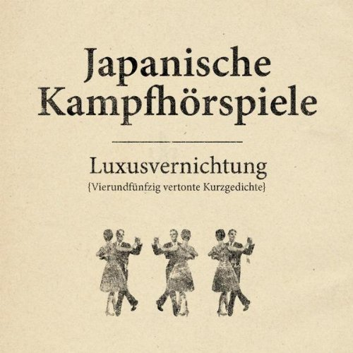 Japanische Kampfhörspiele - Luxusvernichtung - Vierundfünfzig vertonte Kurzgedichte