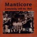 Manticore - Somebody Told Me That