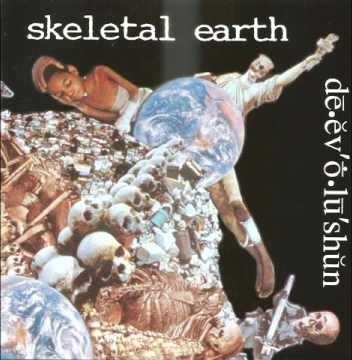 Skeletal Earth - Dē.ĕv'ṓ.lū'shŭn