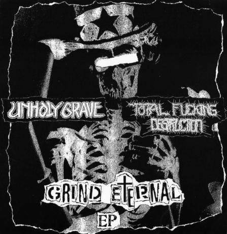 Total Fucking Destruction / Unholy Grave - Grind Eternal EP