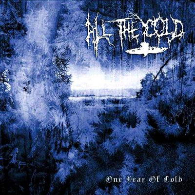 All the Cold - One Year of Cold
